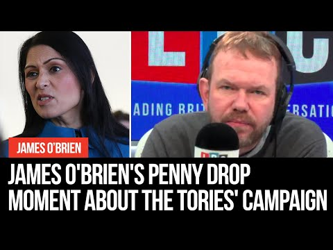 James O'Brien's penny drop moment about the Conservatives' election campaign