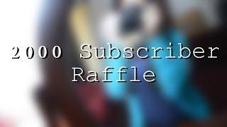 ▶ 2000 Subscriber Raffle (WINNERS!) ◀
