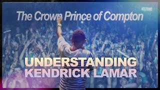 Understanding Kendrick Lamar: The Crown Prince of Compton
