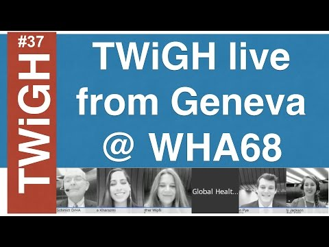 TWiGH live from the World Health Assembly!