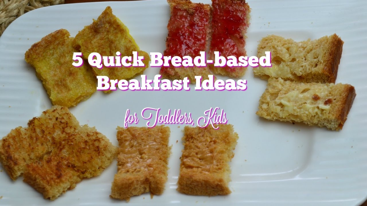 5 Simple Bread Based Breakfast Snack Ideas For Toddlers Kids 1 Year