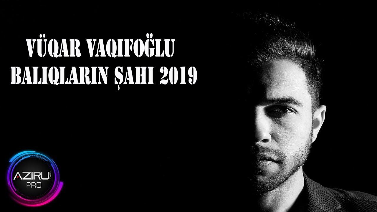 Vuqar Vaqifoglu Baliqlarin Sahi 2019 Youtube