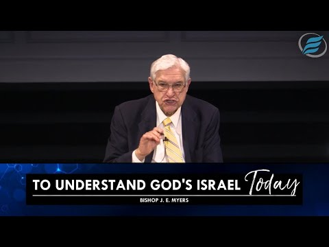 05/26/2021 | To Understand Israel Today | Bishop J. E. Myers