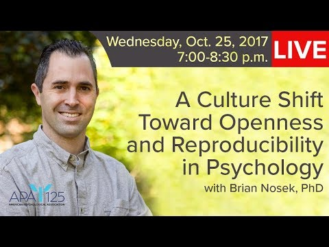 A Culture Shift Toward Openness and Reproducibility in Psychology with Brian Nosek, PhD