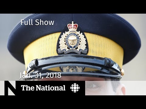 The National for Wednesday January 31, 2018 - RCMP Harassment, Bread Prices, Trump