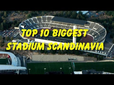 Top 10 Biggest Stadium in Scandinavia