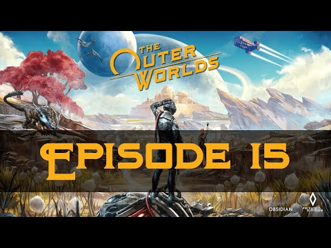 Let's Play The Outer Worlds [Episode 15 - Cut Short] |