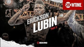 THE RISE: Erickson Lubin | Part 3 | SHOWTIME CHAMPIONSHIP BOXING