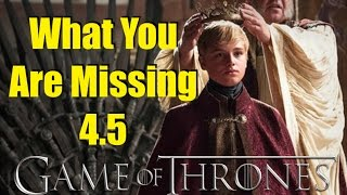Game of Thrones: What You are Missing 4.5
