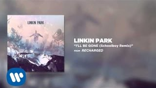 I'll Be Gone (Schoolboy Remix) - Linkin Park (Recharged)