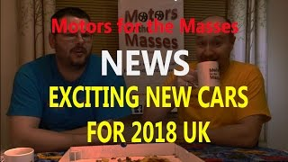 EXCITING NEW Car NEWS for 2018 UK