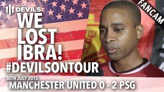 We Lost Ibrahimovic! | Manchester United 0-2 Paris Saint-Germain | #DevilsOnTour | FANCAM
