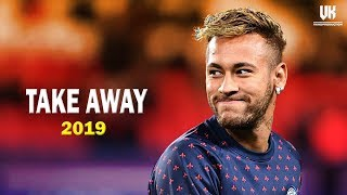Neymar Jr ● Takeaway - The Chainsmokers, ILLENIUM ● Skills & Goals | 2019 HD