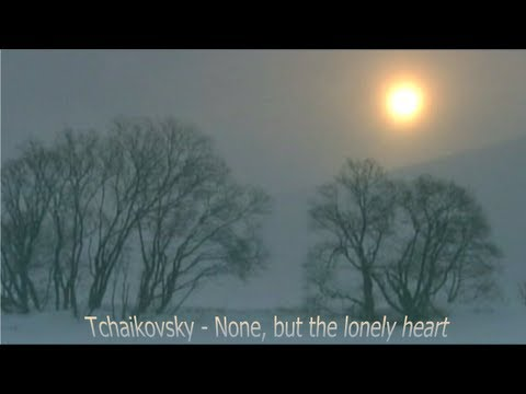 Tchaikovsky, None, but the lonely Heart
