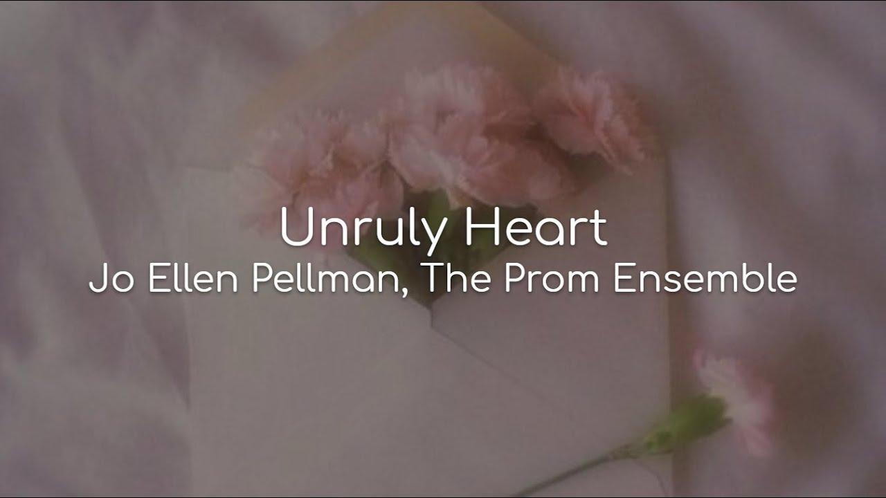 Download Unruly Heart - Jo Ellen Pellman, The Prom Ensemble (lyrics)