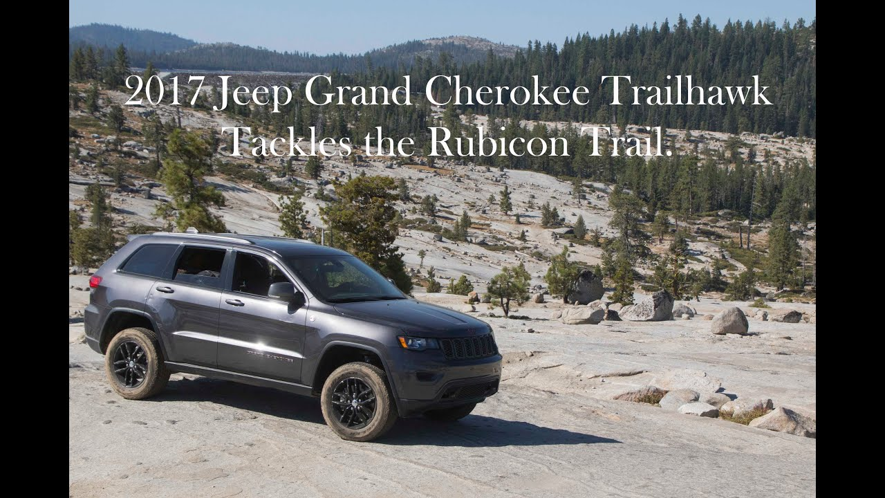 Jeep Grand Cherokee Overland >> 2017 Jeep Grand Cherokee Trailhawk on the Rubicon Trail ...
