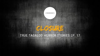 Scare Fest #17: Closure (True Tagalog Horror Stories)