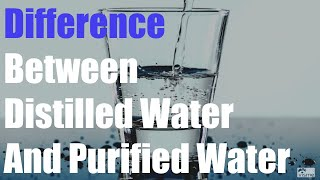 Good To Know What Is The Difference Between Distilled Water And Purified Water