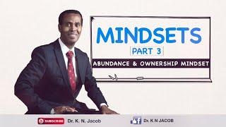 Mindsets Part 3 - Abundance & Ownership Mindset - Dr. K. N. Jacob