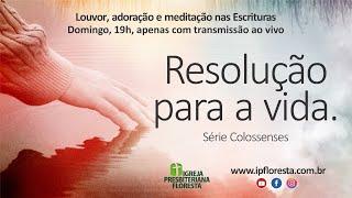Colossenses - Resolução para a vida | Culto 18/04/2021