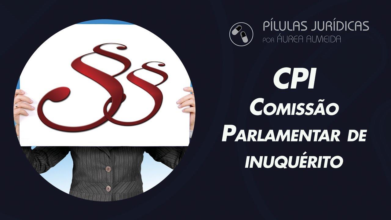 CPI - Comissão Parlamentar de Inquérito