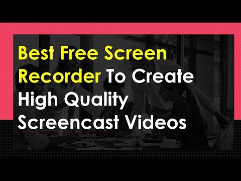 Best Free Screen Recorder To Create High Quality Screencast Videos