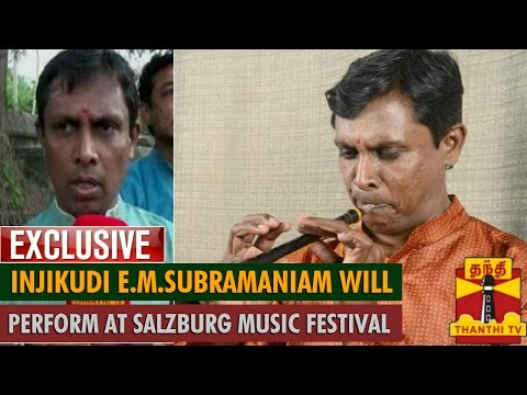 Exclusive:Nadhaswaram Artiste Injikudi E.M. Subramaniam will Perform at the Salzburg Music Festival