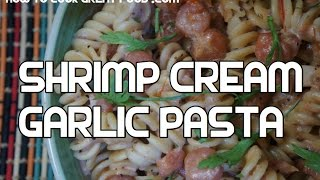 Shrimp Cream & Garlic Pasta Recipe - Prawn Penne Fusilli Video
