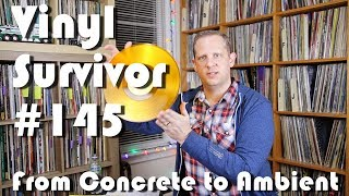Vinyl Survivor #145,  From Concrete to Ambient