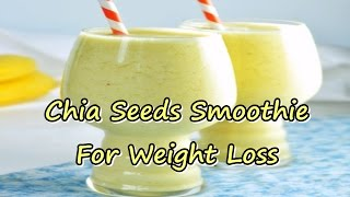 Chia Seeds Smoothie For Weight Loss