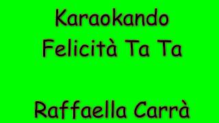 Karaoke Italiano - Felicità Ta ta - Raffaella Carrà ( Testo )