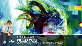【Future Trap】Ember Island - Need You (Not Your Dope X Jakoban Remix)