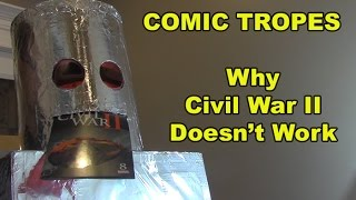 Why Civil War II Doesn't Work - Comic Tropes (Episode 32)