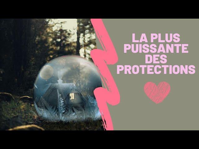 La plus puissante des protections