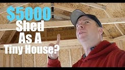 A $5000 Shed as a Tiny House? Worth it?