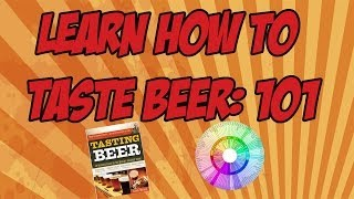 Learning How To Taste Beer: 101 | Beer Geek Nation Craft Beer Reviews