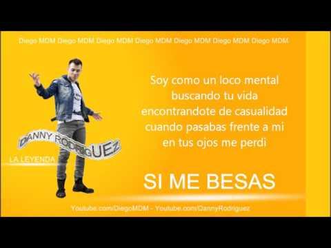 Danny Rodriguez - Si Me Besas (LETRA) | Diego MDM