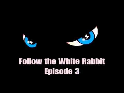 Follow the White Rabbit - Episode 3