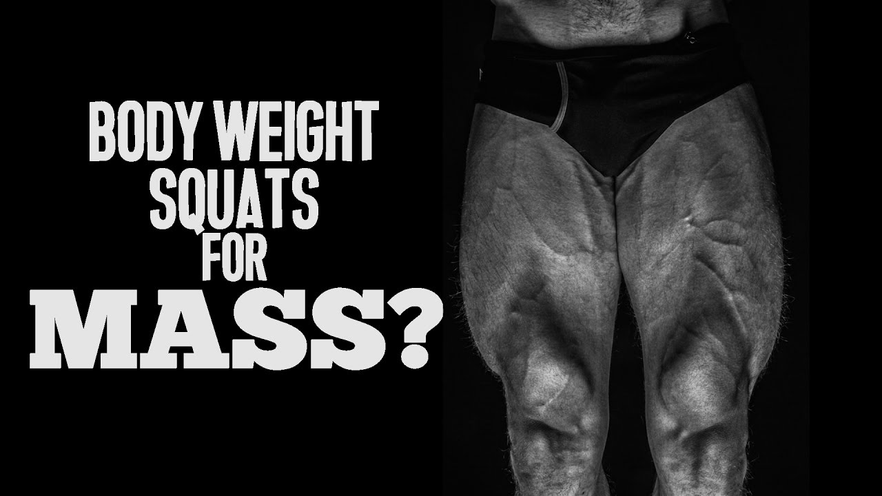 Body Weight Squats for MASS?