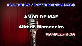 ♬ Playback / Instrumental Mp3 - AMOR DE MÃE - Alfredo Marceneiro