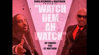 Watch Dem Ah Watch Jay Square feat St Matthew @JSquareHTEMusic @readyback777