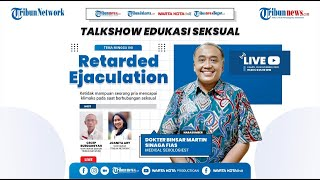 🔴 EDUKASI SEKSUAL bersama dr Binsar Martin Sinaga FIAS: Retarded Ejaculation