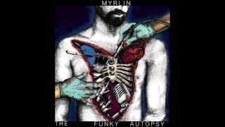 Myrlin - The Funky Autopsy