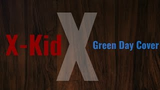 X-Kid (Green Day Cover)