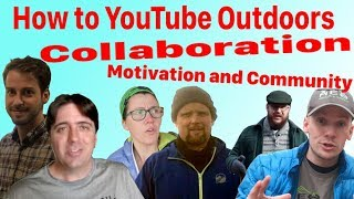 How to YouTube Outdoors Collaboration: Motivation, attitude, and community