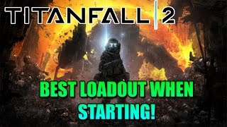 TITANFALL 2: BEST LOADOUT WHEN STARTING UP!