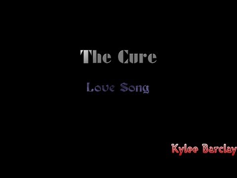 The Cure - Love Song Song Lyrics