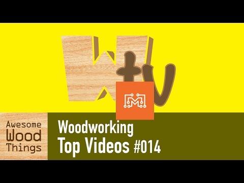 Woodworking Top Videos #014