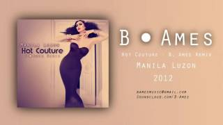 Hot Couture (B. Ames Remix) | Manila Luzon + Download - 2012