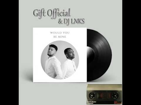 Gift Official ft DJ LNKS  Would you be mine